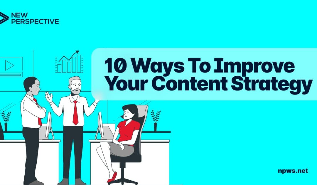10 Ways to Improve Your Content Marketing Strategy