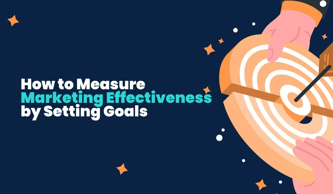 How to Measure Marketing Effectiveness by Setting Goals