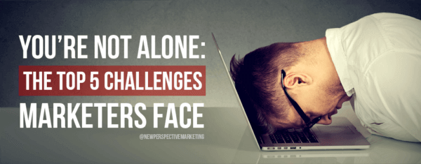 You're Not Alone: The Top 5 Challenges Marketers Face