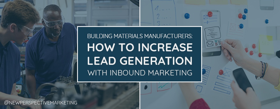 Building Materials Manufacturers: How to Increase Lead Generation with Inbound Marketing