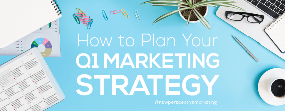 q1 marketing planning - how to plan your q1 marketing strategy