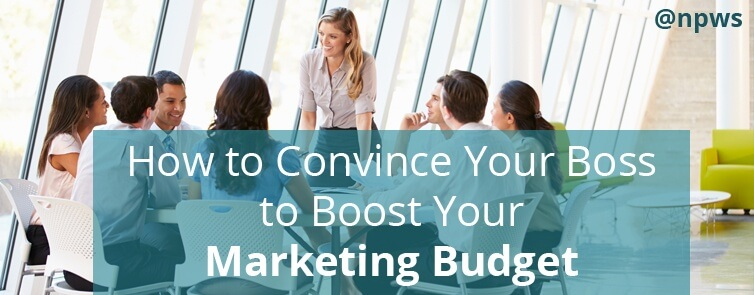 How to Convince Your Boss to Boost Your Marketing Budget