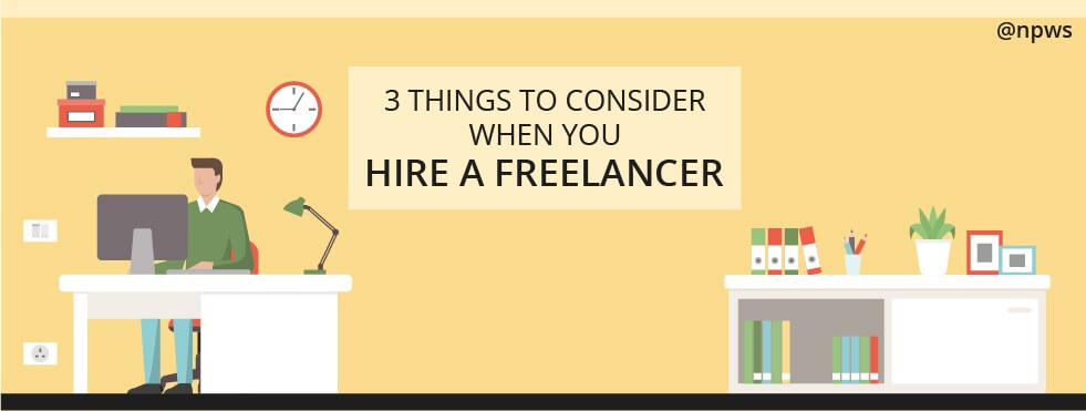 3 Things to Consider When You Hire a Freelancer