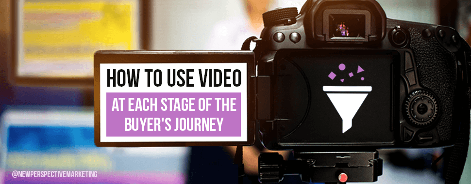 video in each stage of the buyers journey