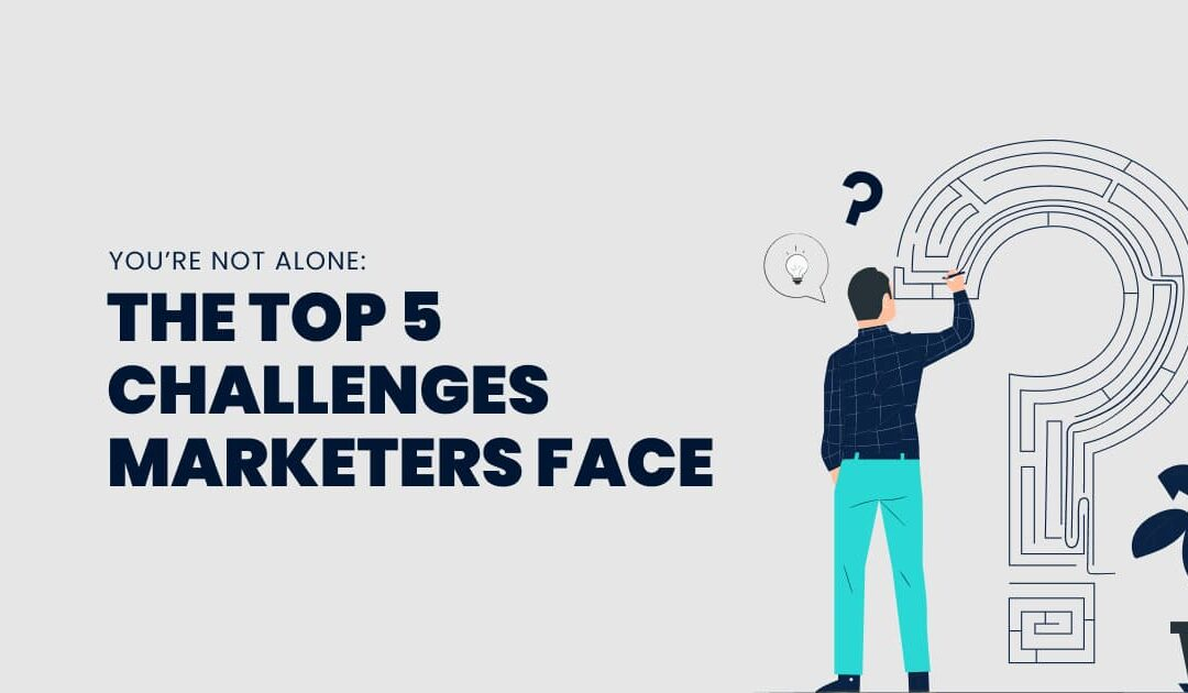 marketing challenges top 5 challenges marketers face