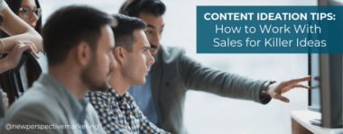 Content Ideation Tips: How to Work With Sales for Killer Ideas