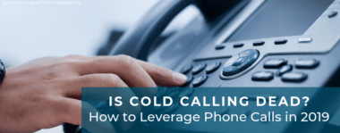 Is Cold Calling Dead? How to Leverage Phone Calls in 2019