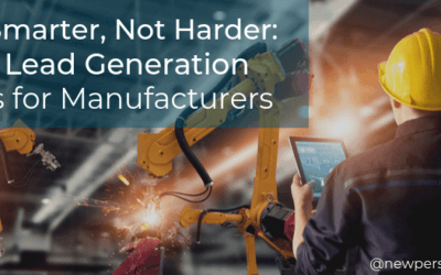 Work Smarter, Not Harder: B2B Lead Generation Tactics for Manufacturers