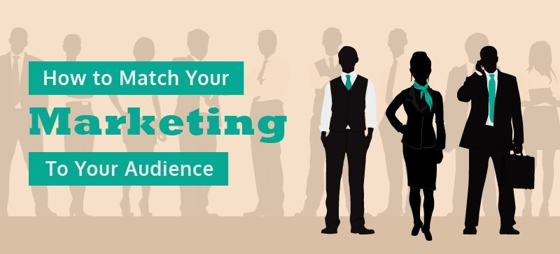 Match your marketing 7 - how to match your marketing with your audience -