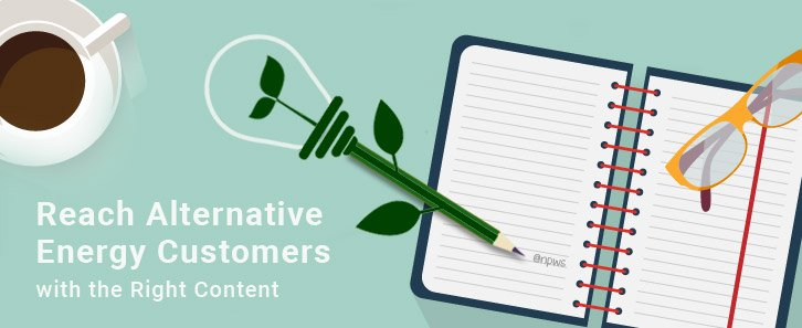 Alt energy customers 7 - reach alternative energy customers with the right content -