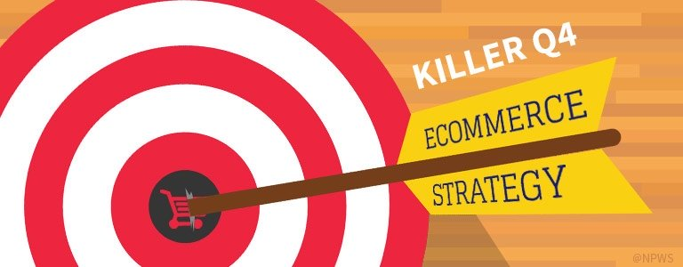 Killer strategy q4 7 : how to set up a killer q4 ecommerce strategy : q4 ecommerce strategy