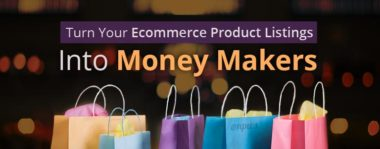 How to Turn Your Ecommerce Product Listings into Moneymakers