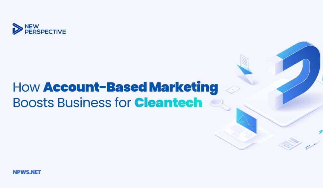 How Account-Based Marketing Boosts Business for Cleantech