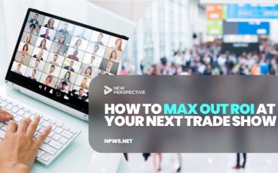 How to Max Out ROI at Your Next Trade Show